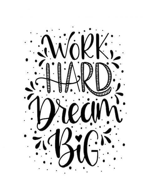 Work hard dream big hand lettering. motivational quotes Premium Vector