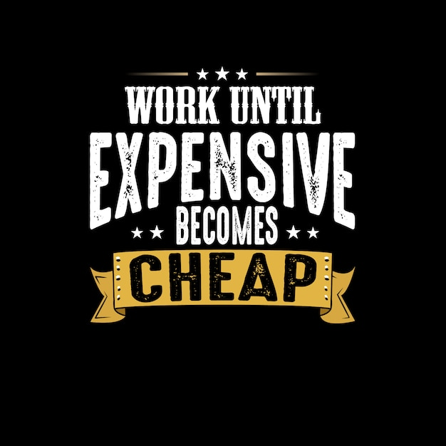 Work until expensive becomes cheap Premium Vector