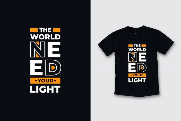 The world need your light modern quotes t shirt design Premium Vector