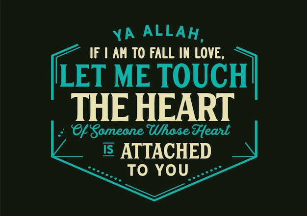 Ya allah, if i am to fall in love, let me touch the heart of someone whose heart is attached to you. lettering Premium Vector