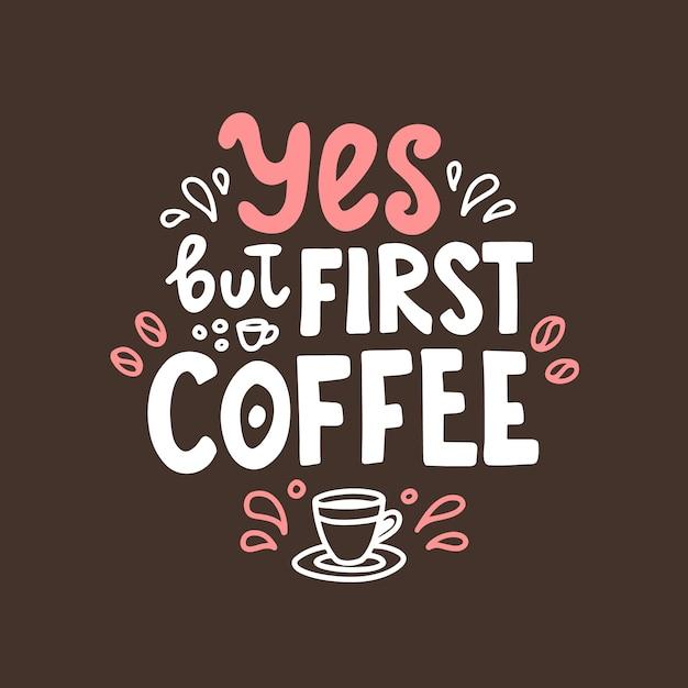 Да, но первый кофе. рисованной надписи. симпатичный дизайн для поздравительной открытки. Premium векторы