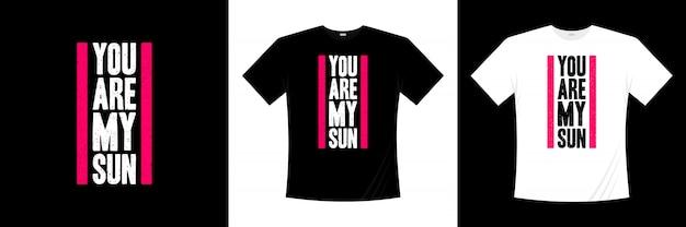 Ты мое солнце типография дизайн футболки Premium векторы