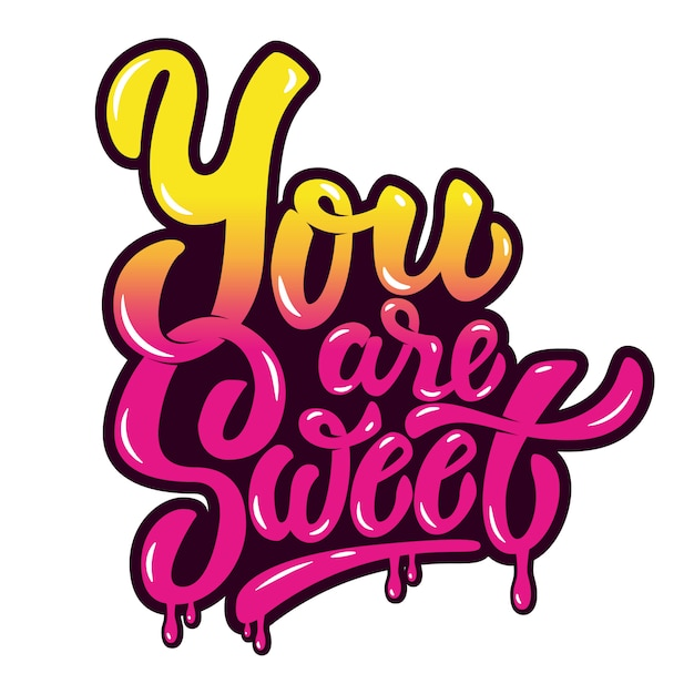 You are sweet. hand drawn lettering phrase  on white background.  element for poster, greeting card.  illustration. Premium Vector