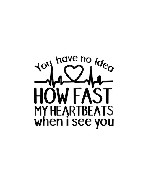 You have no idea how fast my heartbeats when i see you.hand drawn typography   design. Premium Vector