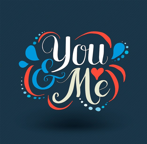 You and me hand drawn typography poster. Premium Vector