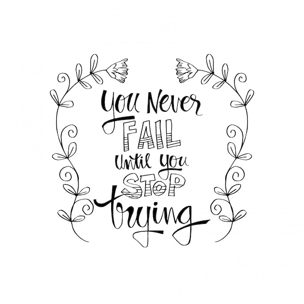 You never fail until you stop trying. inspirational quote. Premium Vector