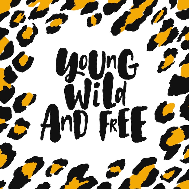 Young wild and free. hand written lettering quote with trendy leopard texture frame. Premium Vector