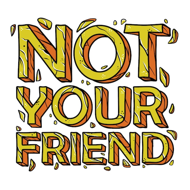 Not your friend quotes hand drawn Premium Vector