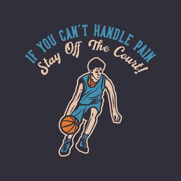 Design se non riesci a gestire il dolore, stai fuori dal campo con l'illustrazione vintage di pallacanestro che dribbla l'uomo Vettore Premium