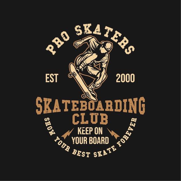 Design pro skaters est 2000 skateboard club tieni sulla tua tavola mostra il tuo miglior skate per sempre con l'uomo che gioca a skateboard illustrazione vintage Vettore Premium