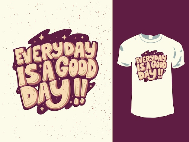 Everyday is a good day words t-shirt design Vettore Premium