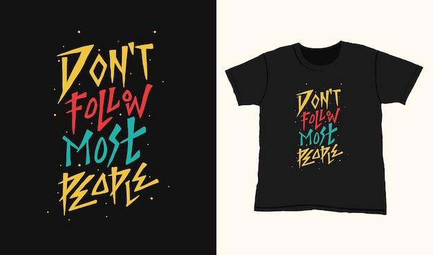 Non seguire la maggior parte delle persone. citare le scritte di tipografia per il design della maglietta. lettere disegnate a mano Vettore Premium