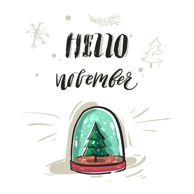 Cartolina d'auguri astratta disegnata a mano o stampa con fase di iscrizione moderna scritta a mano ciao novembre e globo di neve di vetro con albero di natale isolato su priorità bassa bianca. Vettore Premium