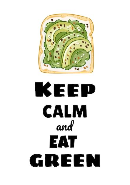 Mantieni la calma e mangia una cartolina verde. toast panino di pane con avocado e diffondere poster sano. cibo vegano per colazione o pranzo. stock cibo vegetariano illustrazione di stampa Vettore Premium