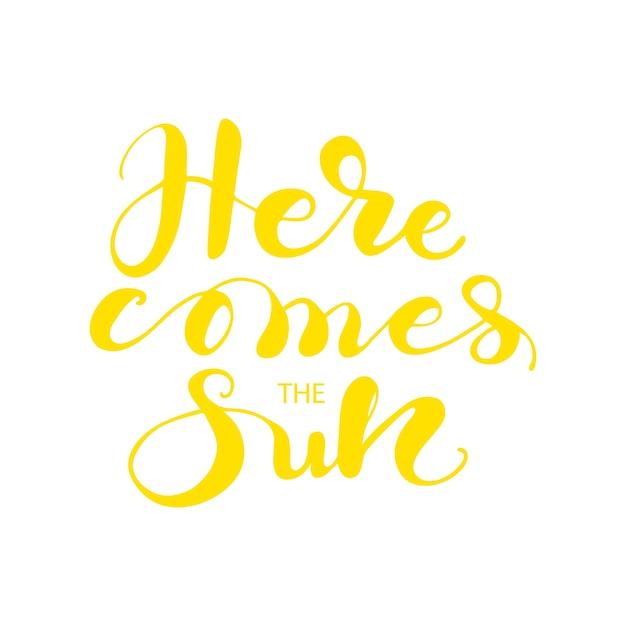 Lettering ecco che arriva il sole. illustrazione vettoriale Vettore Premium