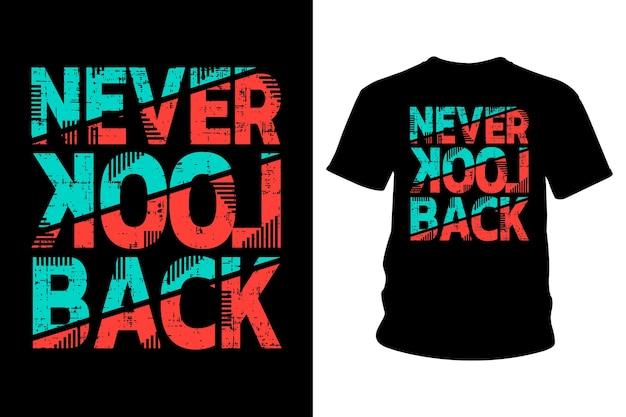 Non guardare mai indietro design tipografico con slogan per magliette Vettore Premium