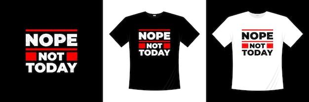 No, non oggi il design della maglietta tipografica Vettore Premium
