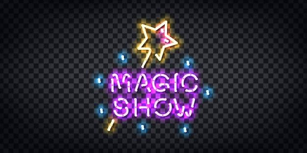 Insegna al neon realistica del logo magic show per la decorazione e il rivestimento sullo sfondo trasparente. Vettore Premium