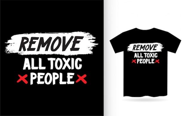 Rimuovi tutte le persone tossiche che disegnano lettere per maglietta Vettore Premium