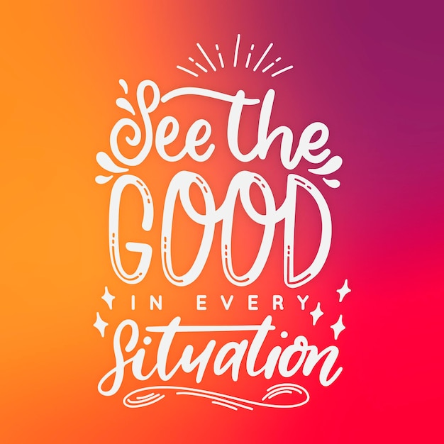 Vedi il buono in ogni situazione lettere positive Vettore Premium