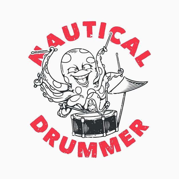 Slogan tipografia nautica batterista polpo che suona la batteria per il design della maglietta Vettore Premium