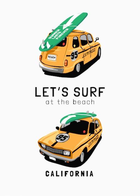 Lo slogan del surf con l & # 39; automobile gialla trasporta l & # 39; illustrazione della tavola da surf Vettore Premium