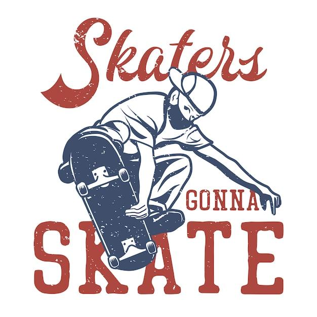 I pattinatori di disegno della maglietta pattineranno con l'illustrazione dell'annata dello skateboarder Vettore Premium