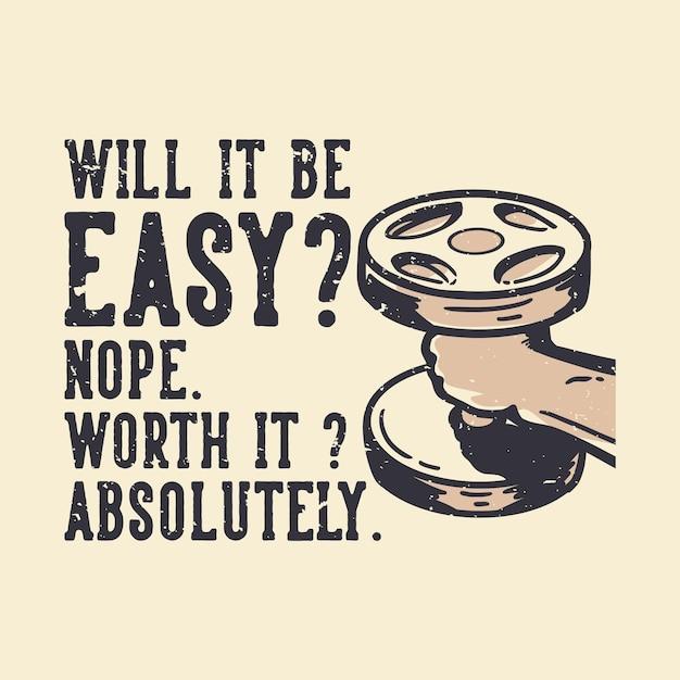 La tipografia dello slogan del design della maglietta sarà facile? no. ne e 'valsa la pena? illustrazione assolutamente vintage Vettore Premium