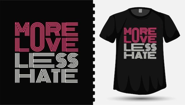 T-shirt e poster design modello di lettering tipografia quote more love less hate Vettore Premium