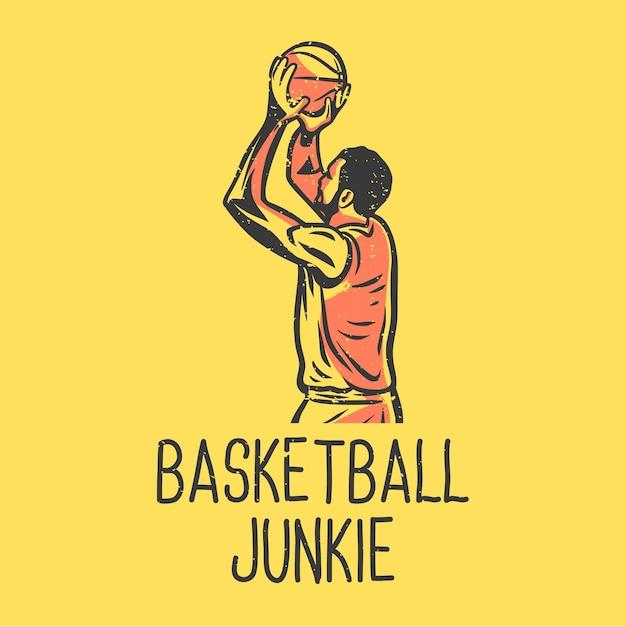Drogato di pallacanestro di tipografia di slogan della maglietta con l'uomo che gioca l'illustrazione dell'annata di pallacanestro Vettore Premium
