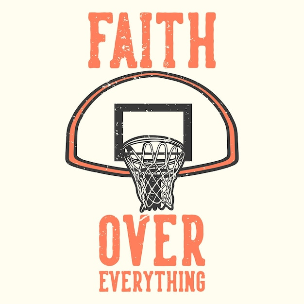 T-shirt slogan tipografia fede su tutto con illustrazione vintage canestro da basket Vettore Premium