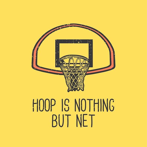 Il cerchio di tipografia dello slogan della maglietta non è altro che netto con l'illustrazione dell'annata del canestro da basket Vettore Premium