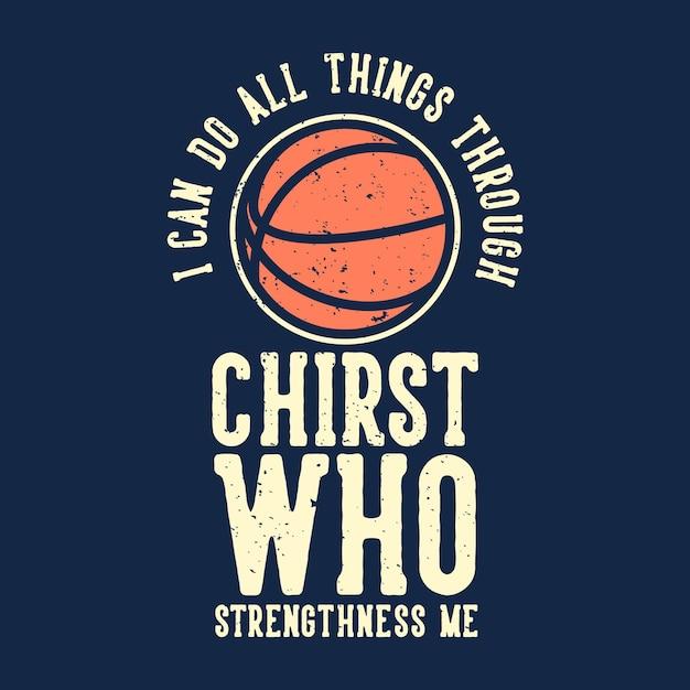 Tipografia di slogan di t-shirt posso fare tutte le cose attraverso cristo che mi rafforza con l'illustrazione vintage di basket Vettore Premium