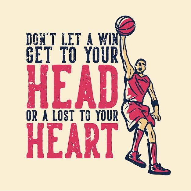 La tipografia dello slogan della maglietta non lascia che una vittoria ti arrivi alla testa o ti sia persa il cuore con l'uomo che gioca a basket illustrazione vintage Vettore Premium