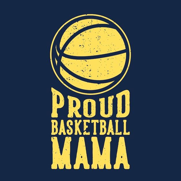 T-shirt slogan tipografia orgogliosa mamma basket con illustrazione vintage basket Vettore Premium