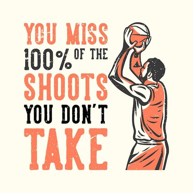 Tipografia di slogan della maglietta che ti manca dei tiri che non fai con l'uomo che gioca a basket illustrazione vintage Vettore Premium