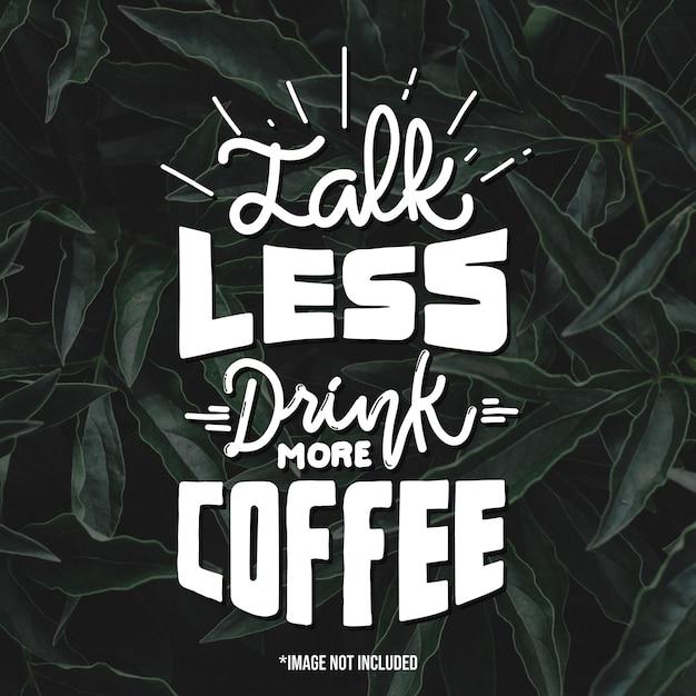 Parla meno bevi più caffè. citare le scritte di tipografia per il design della maglietta. lettere disegnate a mano Vettore Premium