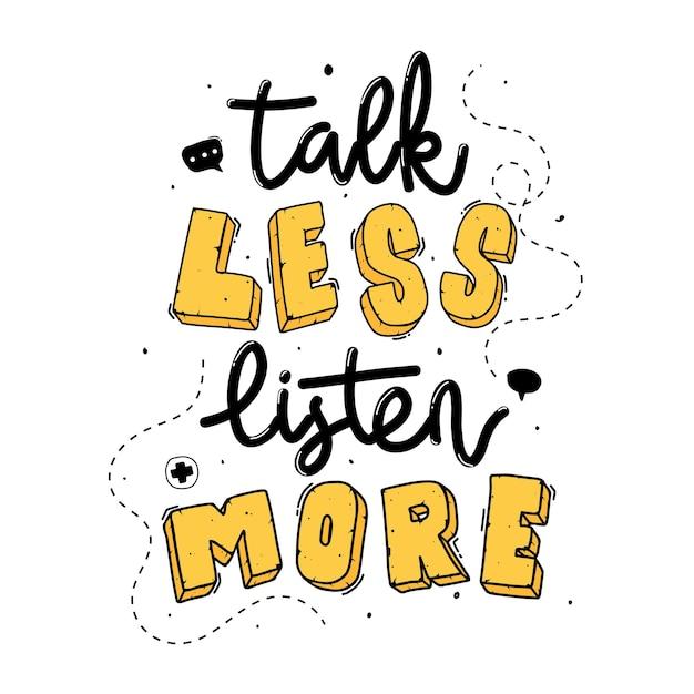 Parla di meno, ascolta di più. citare le scritte di tipografia per il design della maglietta. lettere disegnate a mano Vettore Premium