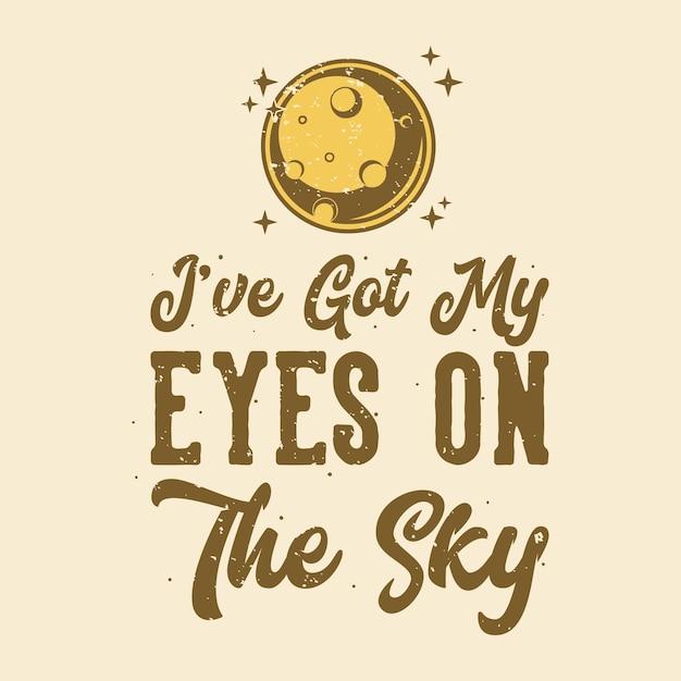 Tipografia di slogan vintage ho gli occhi puntati sul cielo per il design della maglietta Vettore Premium