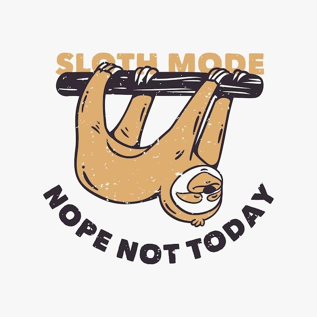 La modalità bradipo di tipografia con slogan vintage no, non oggi i lori lenti che oscillano sui tronchi degli alberi Vettore Premium