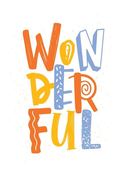 Meravigliosa parola scritta con lettere di diverso colore e consistenza. Vettore Premium
