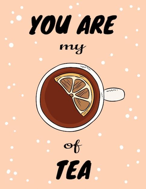 Tu sei la mia tazza di poster di tè con una tazza di tè al limone. cartolina stile fumetto disegnato a mano Vettore Premium