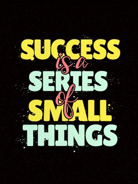 Affiche inspirante de citations disant que le succès est une série de petites choses Vecteur Premium