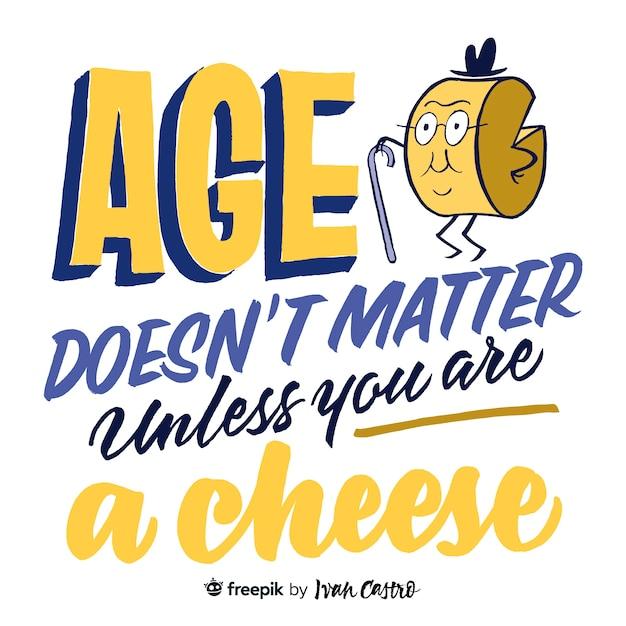 L'âge n'a pas d'importance sauf si vous êtes un lettrage cheesse Vecteur Premium