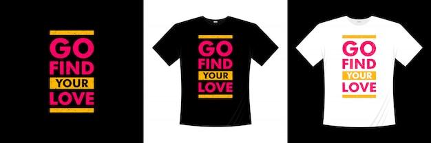 Allez Trouver Votre Conception De T-shirt Typographie Amour Vecteur Premium