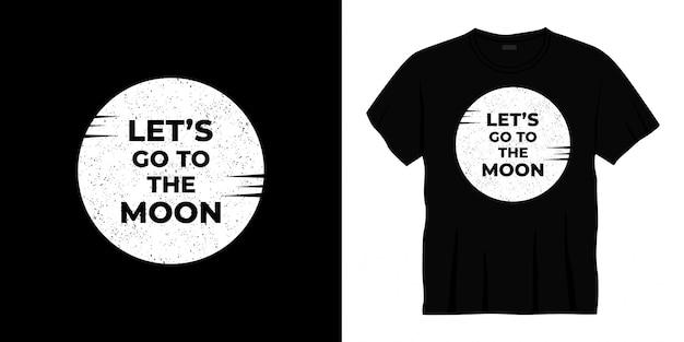 Allons à La Conception De T-shirt Typographie Lune Vecteur Premium