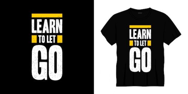 Apprendre à Laisser Aller Conception De T-shirt Typographie Vecteur Premium