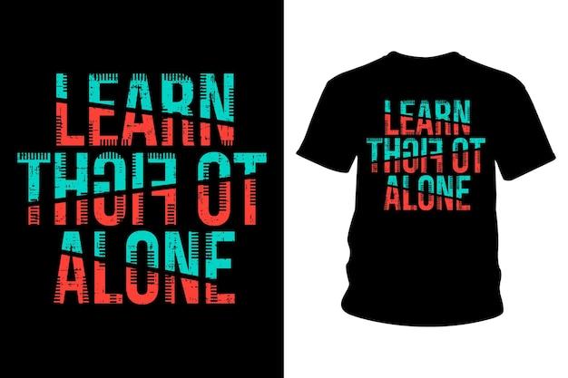 Apprenez à Combattre Seul La Conception De Typographie De T-shirt Slogan Vecteur Premium