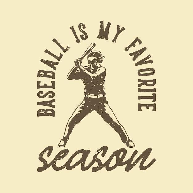 Le Baseball De Typographie De Slogan Vintage Est Ma Saison Préférée Pour La Conception De T-shirt Vecteur Premium