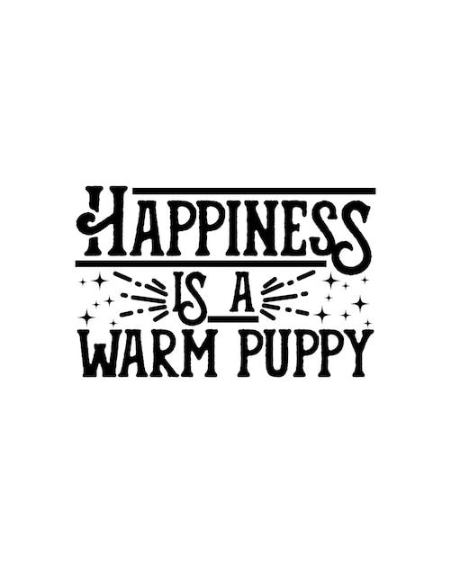 Le Bonheur C'est Comme Un Chiot Tout Chaud. Vecteur Premium